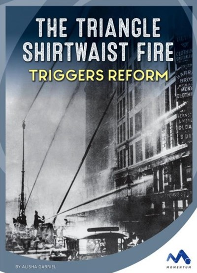 The Triangle Shirtwaist Fire Triggers Reform