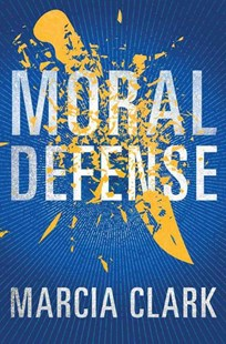 Moral Defense by Marcia Clark (9781503939776) - HardCover - Crime Mystery & Thriller