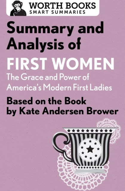 Summary and Analysis of First Women: The Grace and Power of America's Modern First Ladies