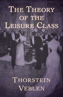 (ebook) The Theory of the Leisure Class - Biographies General Biographies