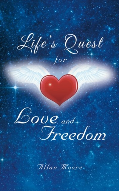 Life'S Quest for Love and Freedom