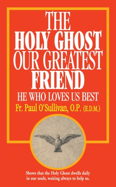 Holy Ghost, Our Greatest Friend