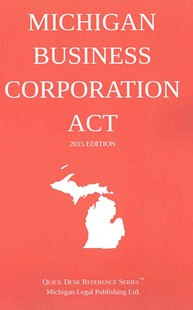 Michigan Business Corporation Act; 2015 Edition by Michigan Legal Publishing Ltd (9781505889031) - PaperBack - Reference Law