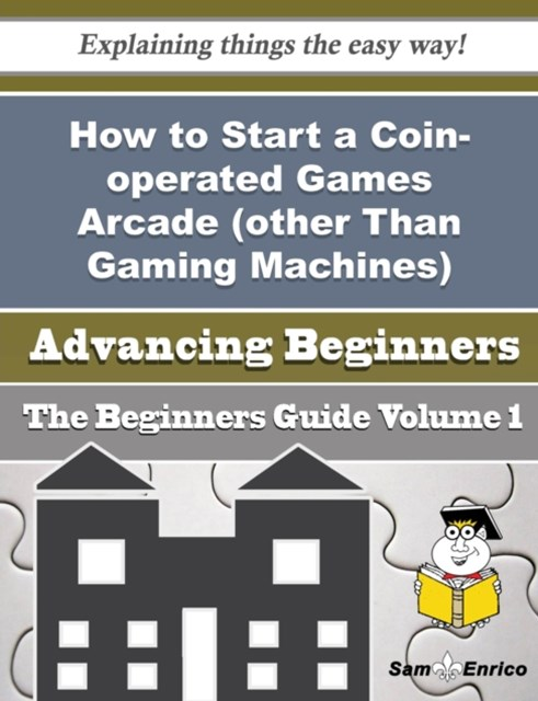 How to Start a Coin-operated Games Arcade (other Than Gaming Machines) Business (Beginners Guide)