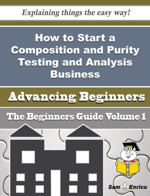 How to Start a Composition and Purity Testing and Analysis Business (Beginners Guide)