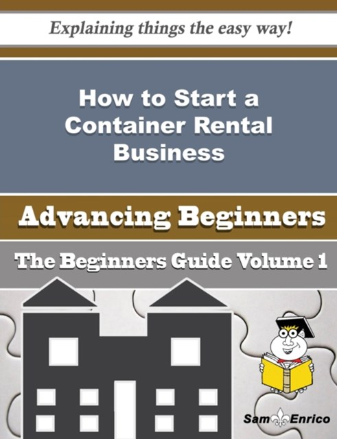 How to Start a Container Rental Business (Beginners Guide)