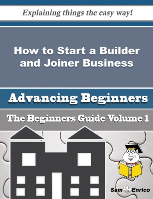 How to Start a Builder and Joiner Business (Beginners Guide)