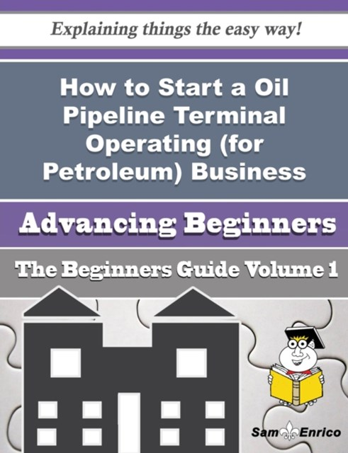 How to Start a Oil Pipeline Terminal Operating (for Petroleum) Business (Beginners Guide)