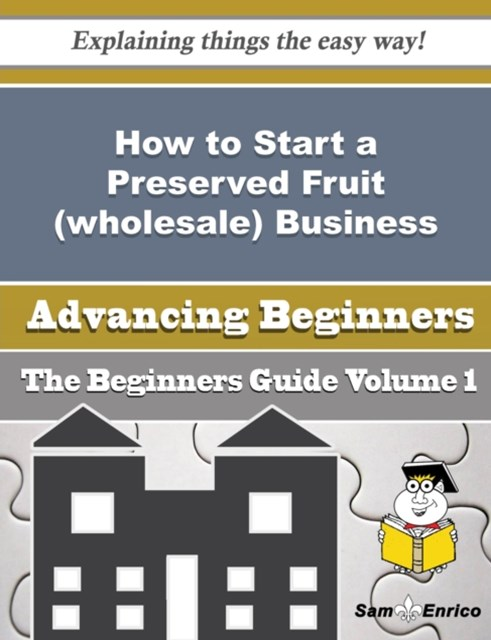 How to Start a Preserved Fruit (wholesale) Business (Beginners Guide)