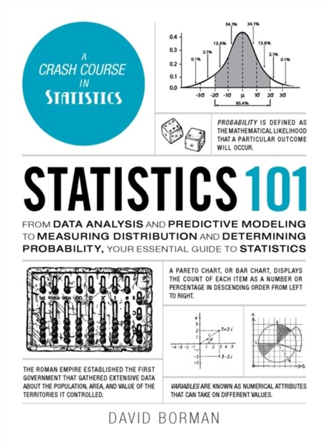 Statistics 101: From Data Analysis and Predictive Modeling to Measuring Distribution and Determining Probability, Your Essential Guide to Statis