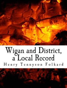 Wigan and District, a Local Record by Henry Tennyson Folkard (9781507717783) - PaperBack - Biographies General Biographies