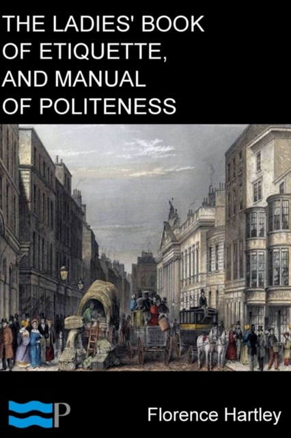 (ebook) Ladies' Book of Etiquette, and Manual of Politeness