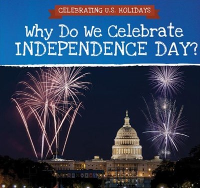 Why Do We Celebrate Independence Day?