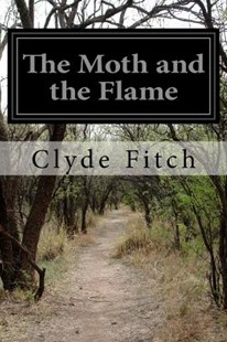 The Moth and the Flame by Clyde Fitch (9781508541530) - PaperBack - Classic Fiction