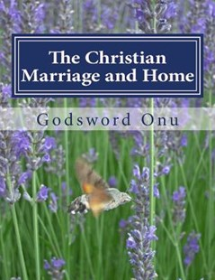 The Christian Marriage and Home by Apst Godsword Godswill Onu (9781508542469) - PaperBack - Religion & Spirituality Christianity