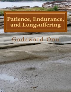 Patience, Endurance, and Longsuffering by Apst Godsword Godswill Onu (9781508542919) - PaperBack - Religion & Spirituality Christianity