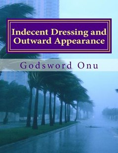 Indecent Dressing and Outward Appearance by Apst Godsword Godswill Onu (9781508548065) - PaperBack - Religion & Spirituality Christianity