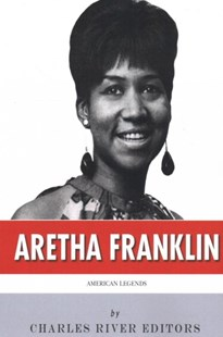 American Legends: the Life of Aretha Franklin by Charles River Charles River Editors (9781508577980) - PaperBack - History North America