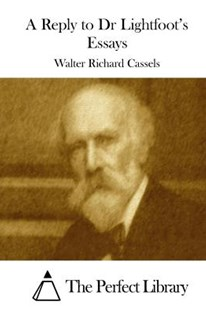 A Reply to Dr Lightfoot's Essays by Walter Richard Cassels, The Perfect The Perfect Library (9781508773801) - PaperBack - Classic Fiction