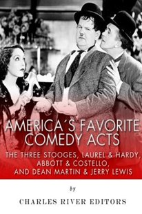 America's Favorite Comedy Acts: the Three Stooges, Laurel and Hardy, Abbott and Costello, and Dean Martin and Jerry Lewis by Charles River Charles River Editors (9781508989370) - PaperBack - History North America