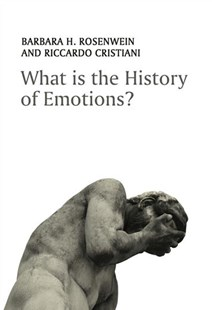 What Is the History of Emotions? by Barbara H. Rosenwein, Riccardo Cristiani (9781509508501) - PaperBack - History
