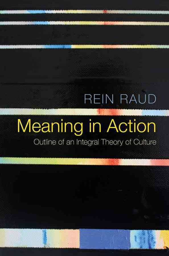 Meaning in Action - Outline of an Integral Theory of Culture