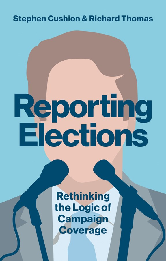 Reporting Elections - Rethinking the Logic of     Campaign Coverage