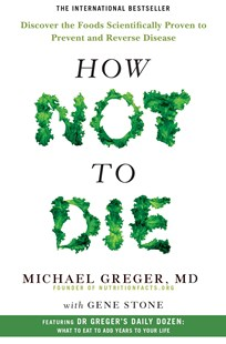 How Not To Die by Dr Michael Greger, Gene Stone (9781509852505) - PaperBack - Health & Wellbeing Diet & Nutrition
