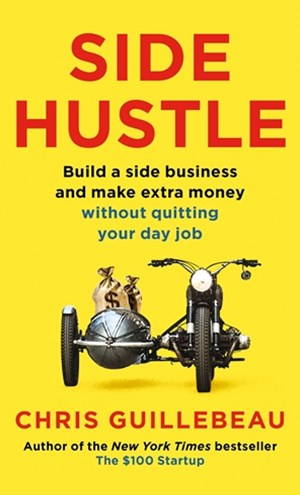 Side Hustle: Build a side business and earn extra cash, without q