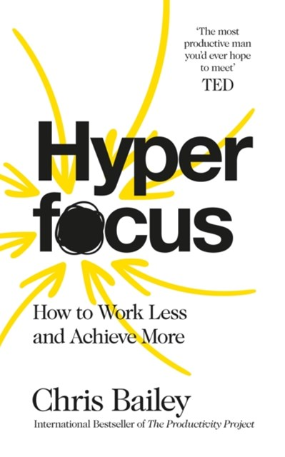 Hyperfocus:How to Work Less to Achieve More