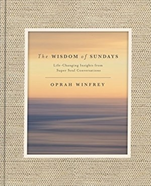 Wisdom of Sundays, The: Life-Changing Insights from Super Soul Co
