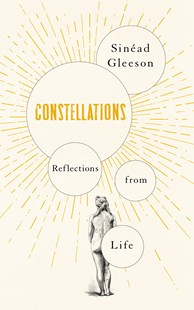 Constellations: Reflections from life by Sinead Gleeson (9781509892754) - PaperBack - Reference