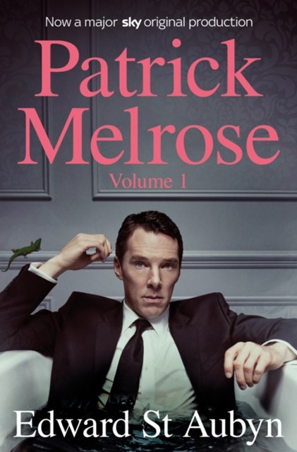 Patrick Melrose Volume 1:Never Mind, Bad News and Some Hope