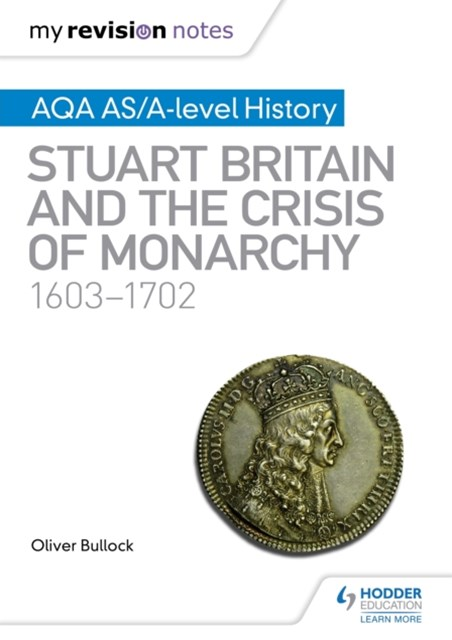 (ebook) My Revision Notes: AQA AS/A-level History: Stuart Britain and the Crisis of Monarchy, 1603-1702