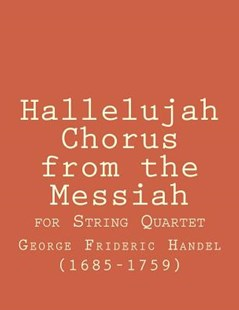 Hallelujah Chorus for String Quartet by George Frideric Handel (9781511672726) - PaperBack - Entertainment Sheet Music
