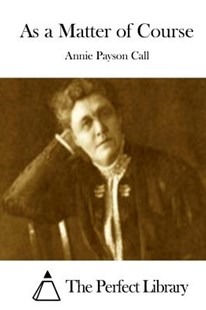 As a Matter of Course by Annie Payson Call, The Perfect Library (9781511799133) - PaperBack - Classic Fiction