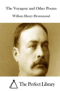 The Voyageur and Other Poems by William Henry Drummond, The Perfect Library (9781511840095) - PaperBack - Classic Fiction