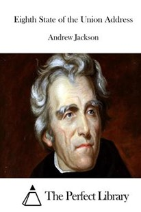 Eighth State of the Union Address by Andrew Jackson, The Perfect Library (9781511857628) - PaperBack - Politics