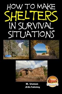 How to Make Shelters in Survival Situations by M Usman, John Davidson, Mendon Cottage Books (9781511952675) - PaperBack - Reference