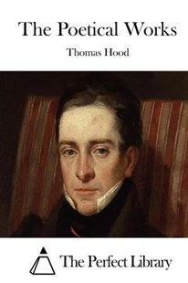 The Poetical Works by Thomas Hood, The Perfect Library (9781511975117) - PaperBack - History