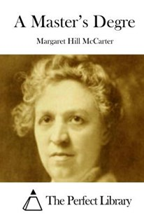 A Master's Degre by Margaret Hill McCarter, The Perfect Library (9781512127188) - PaperBack - Classic Fiction