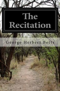 The Recitation by George Herbert Betts (9781512172515) - PaperBack - Classic Fiction
