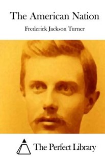 The American Nation by Frederick Jackson Turner, The Perfect Library (9781512179965) - PaperBack - Classic Fiction