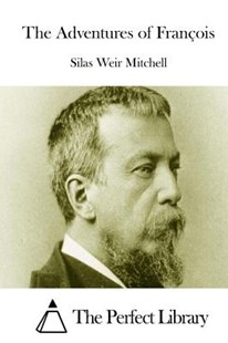 The Adventures of Fran�ois by Silas Weir Mitchell, The Perfect Library (9781512181814) - PaperBack - Philosophy Modern