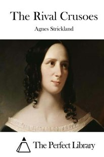 The Rival Crusoes by Agnes Strickland, The Perfect Library (9781512231601) - PaperBack - Classic Fiction