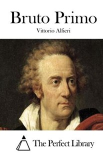 Bruto Primo by Vittorio Alfieri, The Perfect Library (9781512307474) - PaperBack - Poetry & Drama Plays