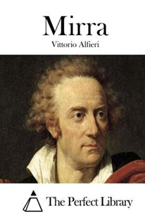 Mirra by Vittorio Alfieri, The Perfect Library (9781512307719) - PaperBack - Modern & Contemporary Fiction Literature