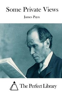 Some Private Views by James Payn, The Perfect Library (9781512316230) - PaperBack - Classic Fiction