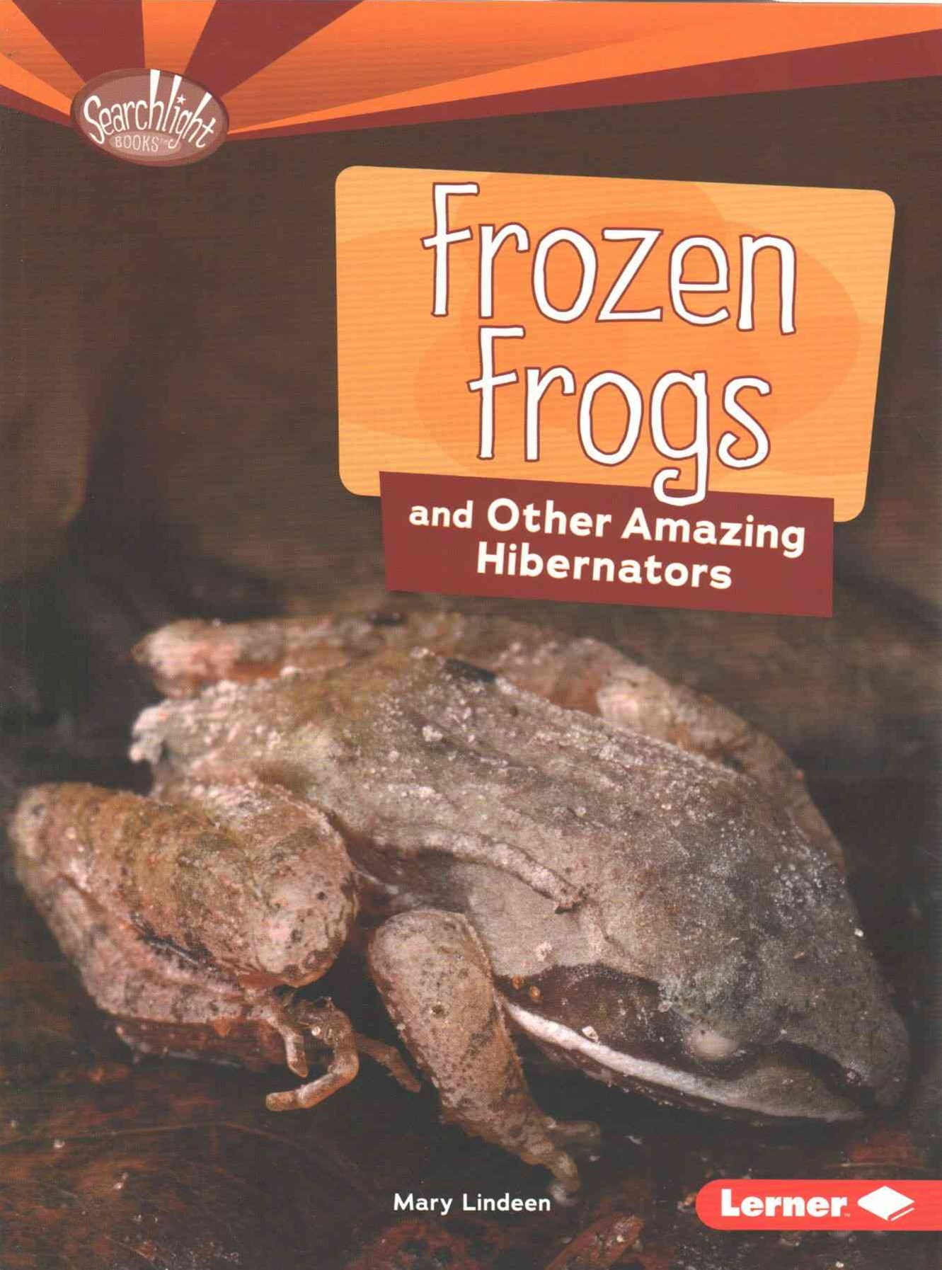 Frozen Frogs and Other Amazing Hibernators - Searchlight Animal Superpowers