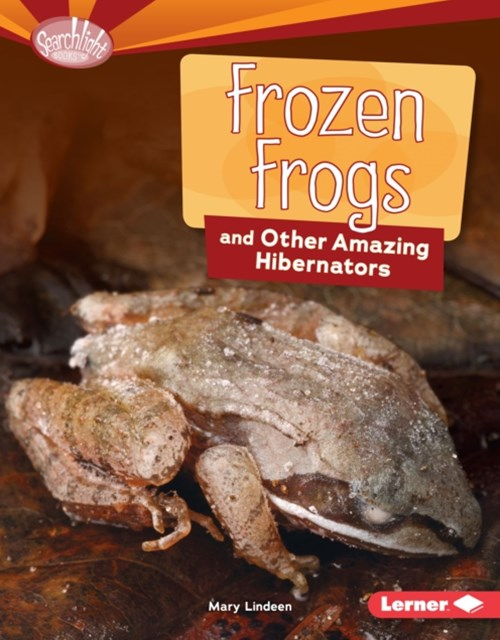 Frozen Frogs and Other Amazing Hibernators